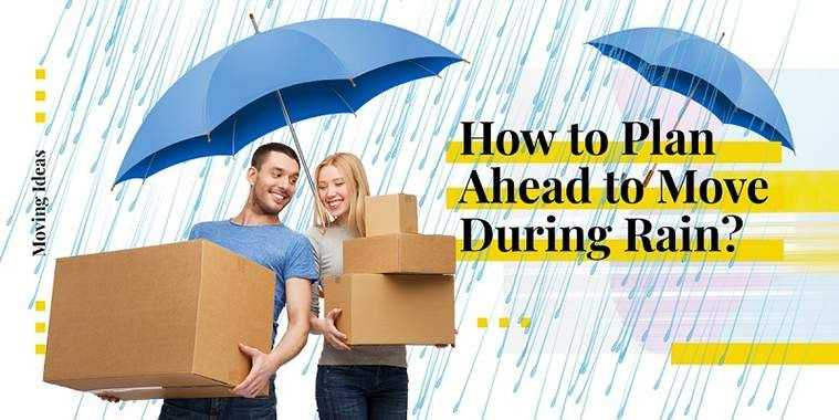 How to Plan Ahead to Move During Rain