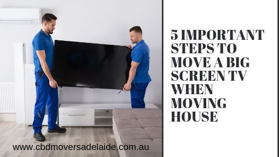 5 Important Steps To Move a Big Screen TV When Moving House